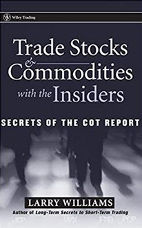 Trade Stocks and Commodities with the Insiders: Secrets of the COT Report by Larry Williams